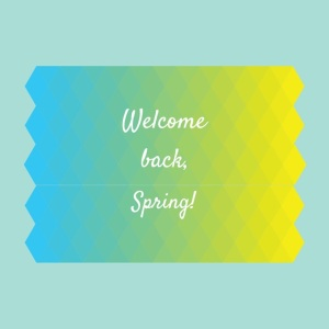 Welcome back, Spring!