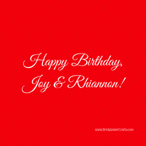Happy Birthday, Joy & Rhiannon!